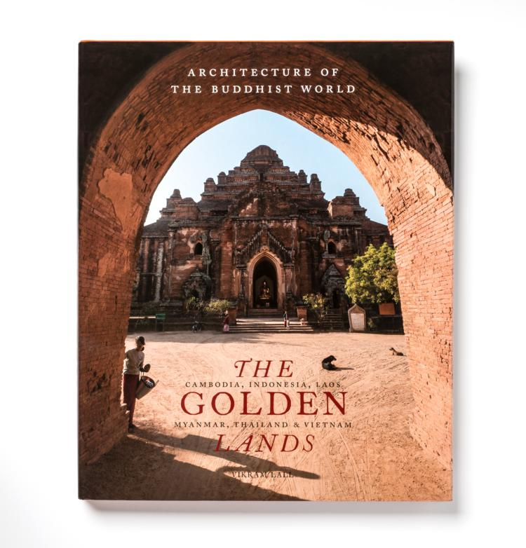 The Golden Lands - the architecture of Buddhist sites in Cambodia, Indonesia, Laos, Myanmar, Thailand, and Vietnam